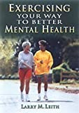 Exercising Your Way to Better Mental Health, Larry M. Leith, 1885693095