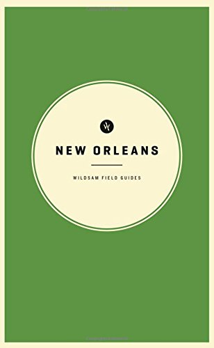 Wildsam Field Guides: New Orleans (American City Guide Series)