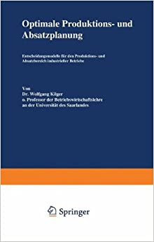 Book Optimale Produktions- und Absatzplanung: Entscheidungsmodelle für den Produktions- und Absatzbereich industrieller Betriebe (German Edition)