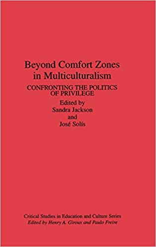 Beyond comfort zones in multiculturalism : confronting the politics of privilege / edited by Sandra Jackson and José Solís