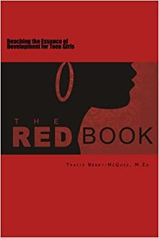 The RED BOOK!: Reaching the Essence of Development for Teen Girls by LPC, Tracie Berry-McGhee M.Ed. (2014-11-01)