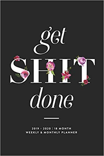 Get Shit Done, 2019 - 2020 | 18 Month Weekly & Monthly Planner ...