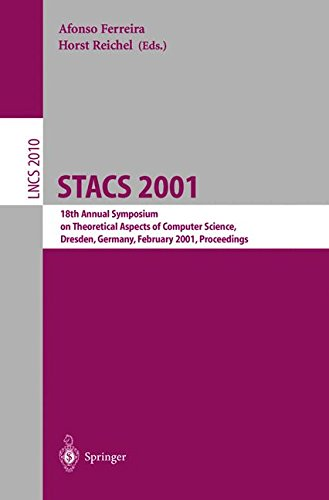 STACS 2001: 18th Annual Symposium on Theoretical Aspects of Computer Science, Dresden, Germany, February 15-17, 2001. Proceedings (Lecture Notes in Computer Science) by Springer