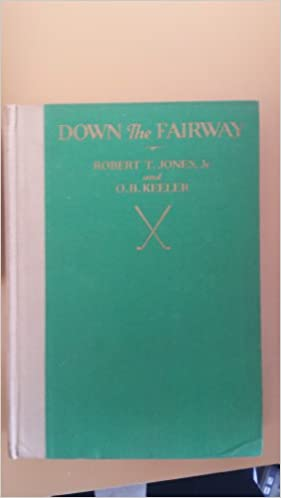Down the fairway : the golf life and play of Robert T. Jones, Jr.,