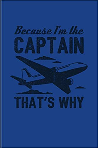 Because Im The Captain Thats Why Funny Pilot Quote