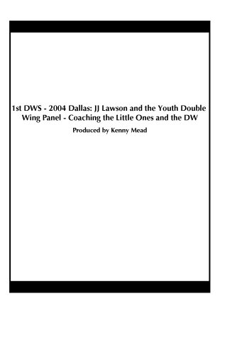 1st DWS - 2004 Dallas: JJ Lawson and the Youth Double Wing Panel - Coaching the Little Ones and the DW