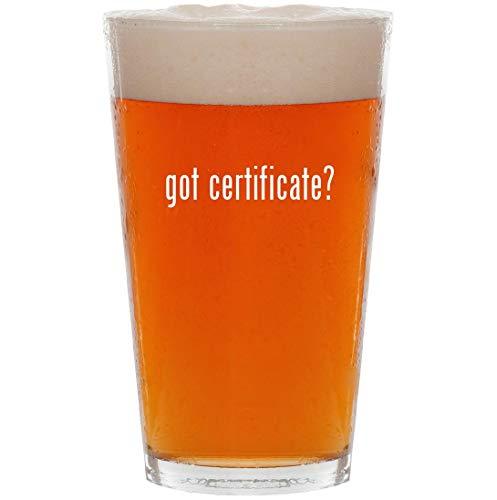 got certificate? - 16oz All Purpose Pint Beer Glass