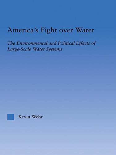 (America's Fight Over Water: The Environmental and Political Effects of Large-Scale Water Systems (Studies in American Popular History and Culture))