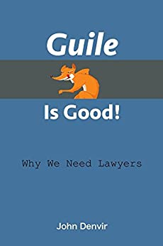 Guile Is Good!: Why We Need Lawyers by [Denvir, John]