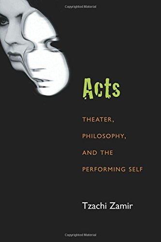 Acts: Theater, Philosophy, and the Performing Self (Theater: Theory/Text/Performance) pdf epub