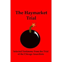 The Haymarket Trial: Selected Testimony From the Trial of the Chicago Anarchists