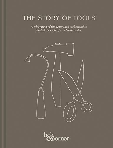 The Story of Tools: A celebration of the beauty and craftsmanship behind the tools of handmade trades ()