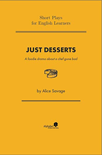 Just Desserts: A Foodie Drama About a Chef Gone Bad (Short Plays for English Learners Book 1)