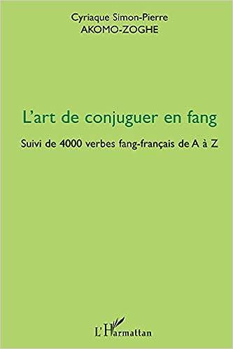 Amazon L Art De Conjuguer En Fang Suivi De 4000 Verbes Fang Francais De A A Z Akomo Zoghe Cyriaque Simon Pierre Simon Pierre Words Language