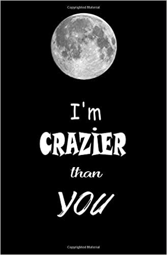 Im Crazier Than You Blank Journal And Musical Theater Quote