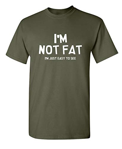 I'm Not Fat Graphic Novelty Sarcastic Funny T Shirt 4XL Military