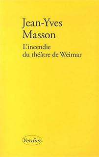 L'incendie du théâtre de Weimar : roman, Masson, Jean-Yves