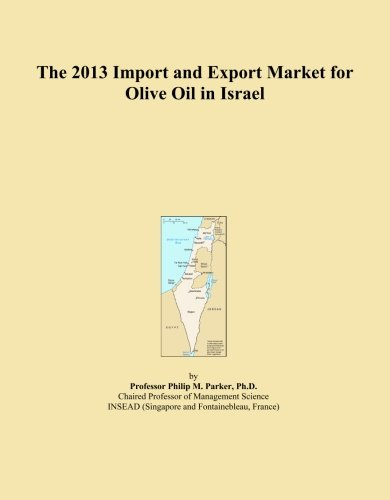 Price comparison product image The 2013 Import and Export Market for Olive Oil in Israel