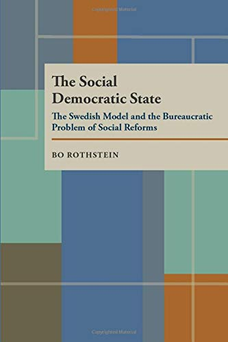 - The Social Democratic State: Swedish Model And The Bureaucratic Problem (Pitt Series in Policy and Institutional Studies)