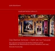 Das Berliner Schloss mehr als nur Fassade: Die verlorenen Innenräume des Berliner Schlosses und die Möglichkeiten der Rekonstruktion zerstörter Raumkunst nach 1945