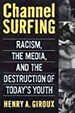 Channel Surfing : Racism, the Media, and the Destruction of Todays Youth