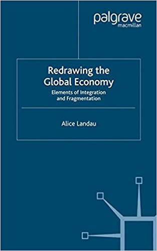 Redrawing the Global Economy: Elements of Integration and Fragmentation