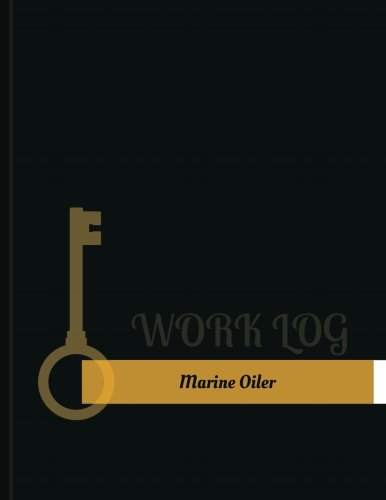 Marine Oiler Work Log: Work Journal, Work Diary, Log - 131 pages, 8.5 x 11 inches (Key Work Logs/Work Log)