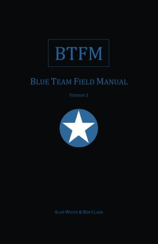Blue Team Field Manual (BTFM) (RTFM)