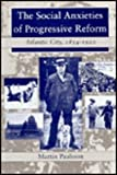 The Social Anxieties of Progressive Reform : Atlantic City, 1854-1920, Paulsson, Martin, 081476620X