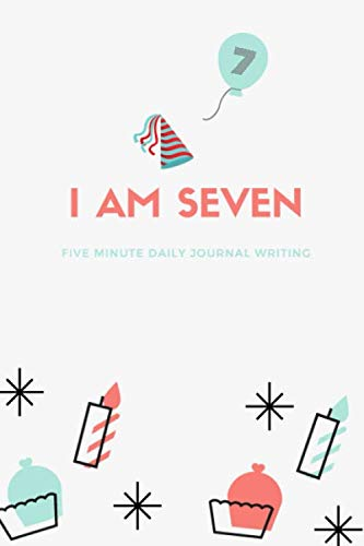 I am Seven: Five Minute Daily Writing Jounral: Happy Birthday 7 Years Old Journal Notebook Diary for Kids Daily Gratitude Writing