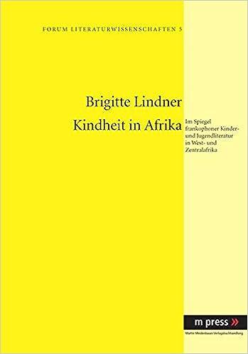 Kindheit in Afrika: Im Spiegel Frankophoner Kinder- Und Jugendliteratur in West- Und Zentralafrika