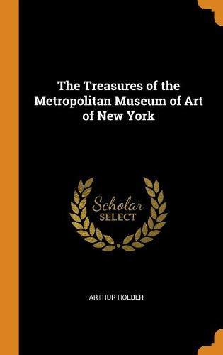 The Treasures of the Metropolitan Museum of Art of New York