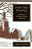For the People : A History of St Francis Xavier University, Cameron, James D., 077351385X