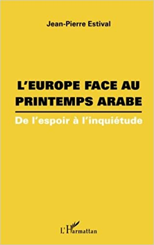 Livre Europe Face au Printemps Arabe de l'Espoir a l'Inquietude pdf