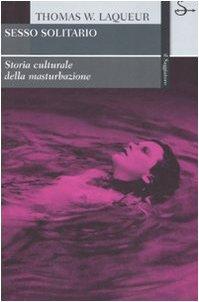 Sesso solitario. Storia culturale della masturbazione Copertina flessibile – 15 mar 2007 Thomas W. Laqueur V. Lingiardi M. Luci Il Saggiatore