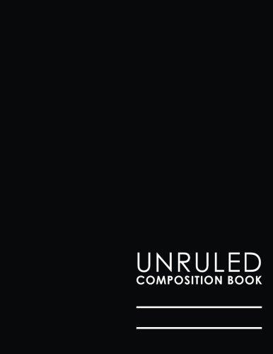 "Read Online Unruled Composition Book: Unruled Blank Sketch Paper, Unruled Journal, Unlined Paper Notebook, Black Cover, 8.5"" x 11"", 100 pages (Unruled Composition Books) (Volume 35) PDF"