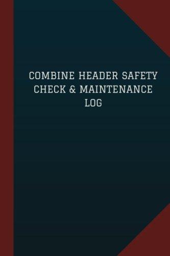 "Combine Header Safety Check & Maintenance Log (Logbook, Journal - 124 pages, 6"" x: Combine Header Safety Check & Maintenance Logbook (Blue Cover, Medium) (Logbook/Record Books) ebook"