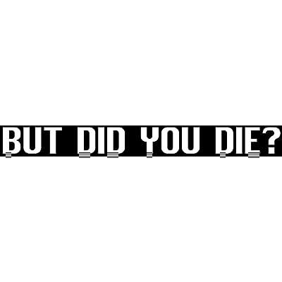 "BUT DID You DIE? 6"" Funny Car Vinyl Bumper Sticker Window Decal Funny Die Cut Vinyl Decal: Arts, Crafts & Sewing"