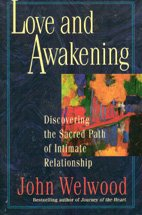 Love and Awakening: Discovering the Sacred Path of Intimate Relationship, Welwood, John