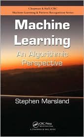 Machine Learning: An Algorithmic Perspective (Chapman & Hall/Crc Machine Learning & Pattern Recognition) (Stephen Marsland Machine Learning An Algorithmic Perspective)