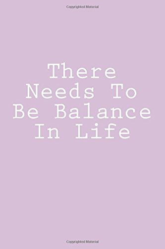 Read Online There Needs To Be Balance In Life: Notebook, 150 lined pages, softcover, 6 x 9 PDF