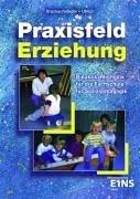 Praxisfeld Erziehung: Didaktik/Methodik für die Fachschule für Sozialpädagogik. Nach den Richtlinien von Nordrhein-Westfalen