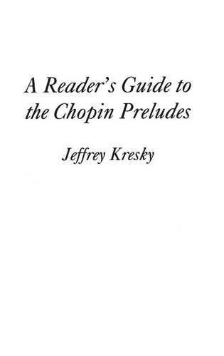 A Reader's Guide to the Chopin Preludes by Jeffrey Kresky