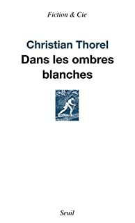Dans les ombres blanches, Thorel, Christian