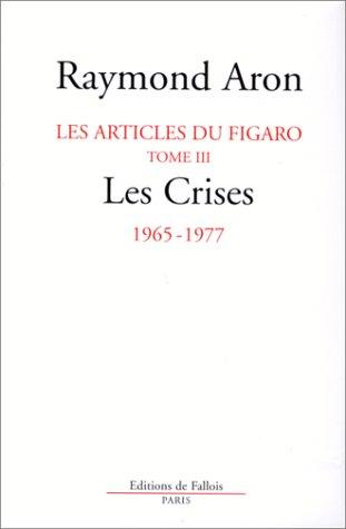 - Les crises: Février 1956 à avril 1977 (Les articles de politique internationale dans Le Figaro de 1947 à 1977) (French Edition)