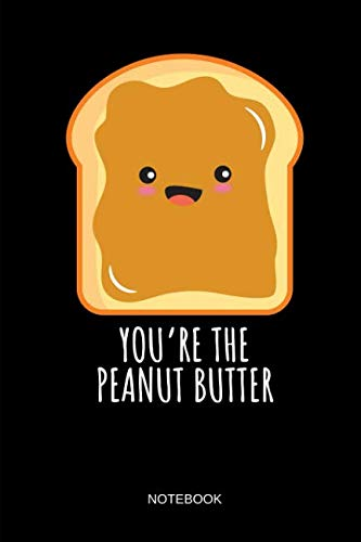 You're The Peanut Butter - Notebook: THE PEANUT BUTTER - Kawaii Peanut Butter and Jelly Matching Notebook / Journal. Funny Friendship Stuff & Novelty ... Sisters, Mom and Daughter & Couple Gift Idea. -