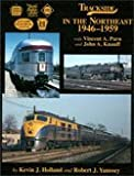 Trackside in the Northeast, 1946-1959, with Vincent A. Purn and John A. Knauff, Kevin J. Holland and Robert J. Yanosey, 1582482020