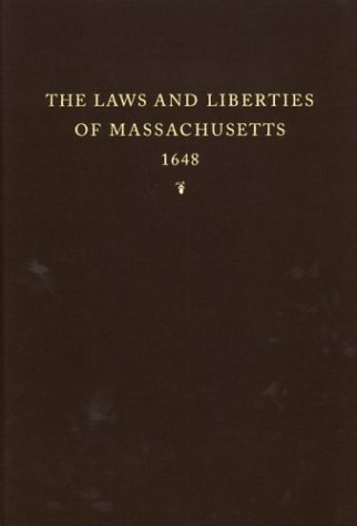 The Laws and Liberties of Massachusetts: Reprinted from the Unique Copy of the 1648 Edition in the Henry E. Huntington Library