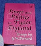 Power and Politics in Tudor England, Bernard, G. W., 0754602451