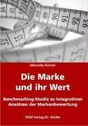 Die Marke und ihr Wert: Benchmarking-Studie zu integrativen Ansätzen der Markenbewertung